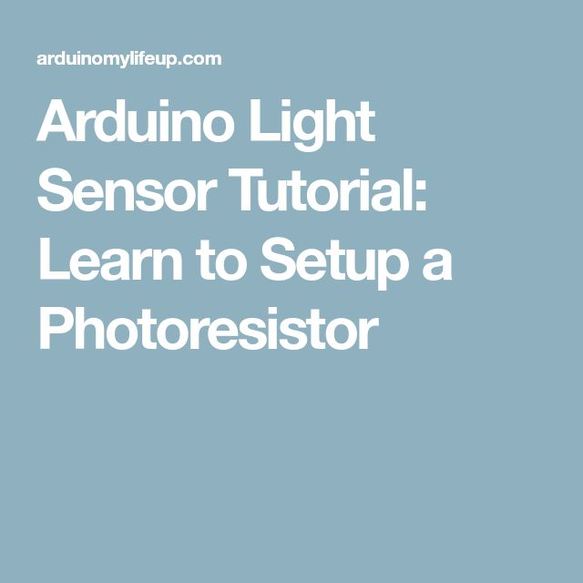 Arduino Light Sensor Tutorial: Learn to Setup a Photoresistor