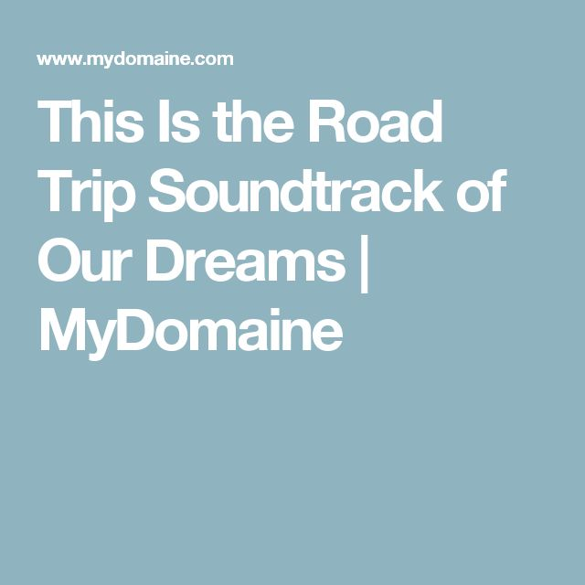 This Is the Road Trip Soundtrack of Our Dreams | MyDomaine