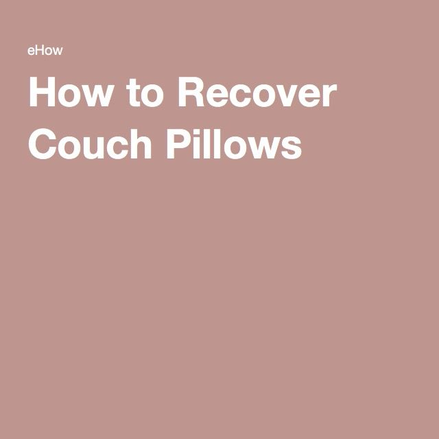 How to Recover Couch Pillows