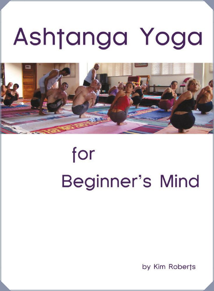 tAshtanga Yoga for Beginner's Mind is a primer book for anyone who wishes to learn the fundamentals of Ashtanga Vinyasa Yoga. | yoga practice | yoga instruction | meditation exercises | self awareness exercises | self improvement | mental health activities | live better | stress relief | mindfulness activities | self awareness | tools for mental health