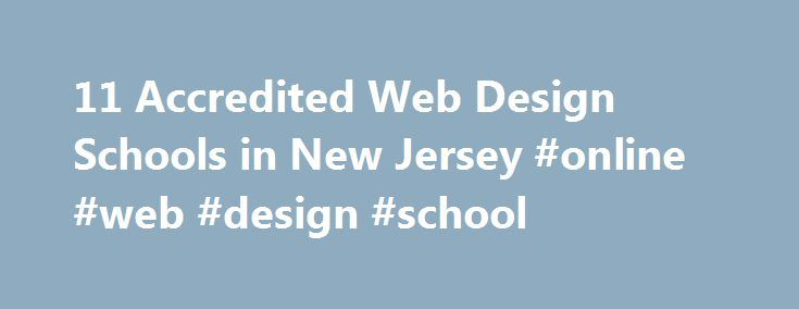 11 Accredited Web Design Schools in New Jersey #online #web #design #school http://dallas.remmont.com/11-accredited-web-design-schools-in-new-jersey-online-web-design-school/  # Find Your Degree Web Design Schools In New Jersey Web Design classes faculty can choose to work at one of 11 accredited web design schools in New Jersey. Below are statistics and other relevant data to help analyze the state of web design and web design training in New Jersey, which includes web design training at…