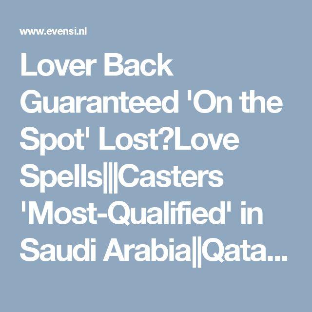 Lover Back Guaranteed 'On the Spot' Lost❤Love Spells|||Casters 'Most-Qualified' in Saudi Arabia||Qatar||Jordan||Iran||Oman||Middle +27818084431 @ amstadam - 13-February https://www.evensi.nl/lover-back-guaranteed-on-the-spot-lostlove-spellscasters/199911172