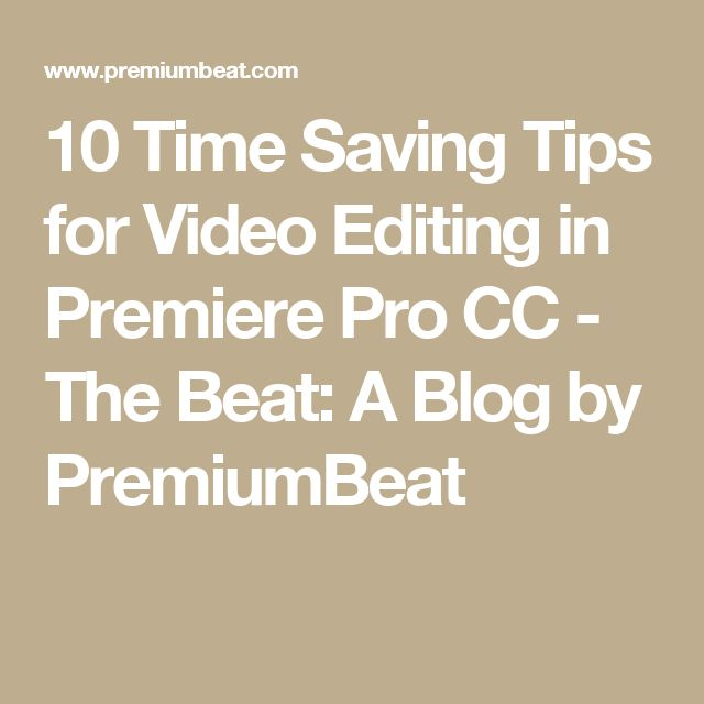 10 Time Saving Tips for Video Editing in Premiere Pro CC - The Beat: A Blog by PremiumBeat