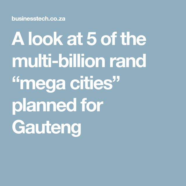 """A look at 5 of the multi-billion rand """"mega cities"""" planned for Gauteng"""