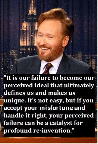 Brilliant. A quote from Conan O'Brien's Dartmouth commencement speech