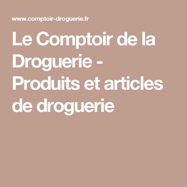 Le Comptoir de la Droguerie - Produits et articles de droguerie