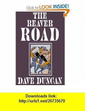 The Reaver Road (9781585861767) Dave Duncan , ISBN-10: 1585861766  , ISBN-13: 978-1585861767 ,  , tutorials , pdf , ebook , torrent , downloads , rapidshare , filesonic , hotfile , megaupload , fileserve