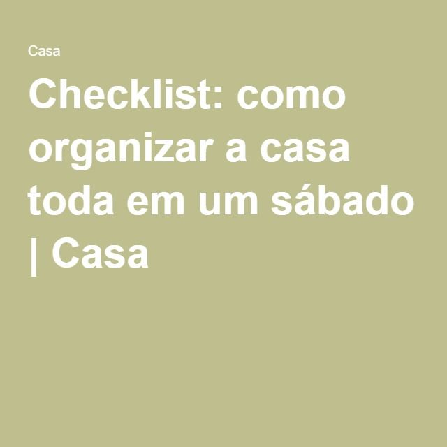 Checklist: como organizar a casa toda em um sábado | Casa