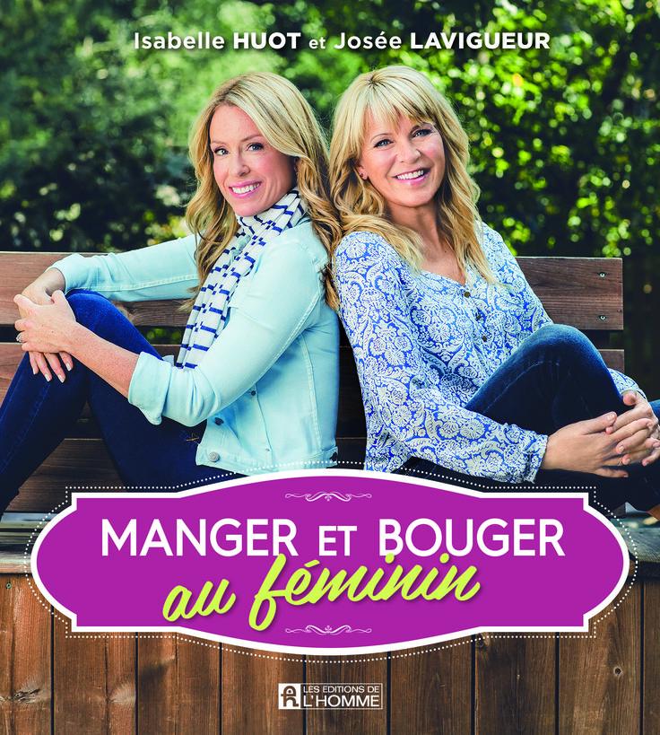 Manger et bouger au féminin -  Isabelle Huot / Josée Lavigueur - 900670 #livre #recette #cuisine #book #Santé