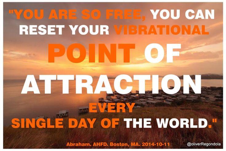 """""""Eres tan libre, que puedes reiniciar tu Punto de Atracción vibratorio todos los días del mundo."""""""