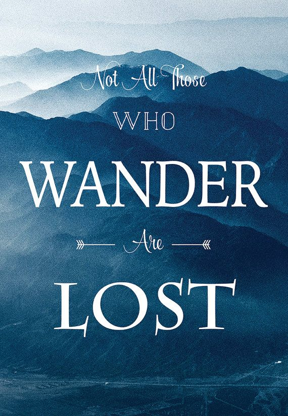 not all those who wander are lost Motivational quote Wall art Poster Print  This Print comes on high quality paper and comes in various sizes.  The print will be a wonderful addition to anyones home and comes delivered in bend proof packaging.  Please contact me for any special requirements.  Colors may have slight variation.  *frame not included*