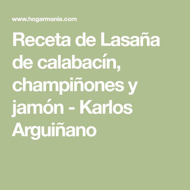 Receta de Lasaña de calabacín, champiñones y jamón - Karlos Arguiñano