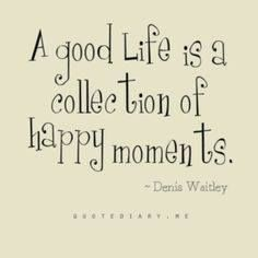Beau A Good Life Is A Collection Of Happy Moments... #quotes