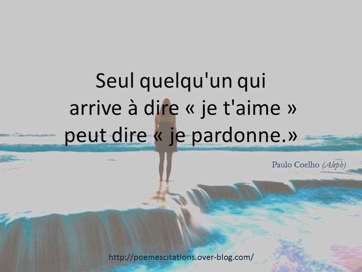 """Paulo Coelho """"Seul quelqu'un qui arrive à dire """"je t'aime"""" peut dire """"pardon"""". Paulo Coelho"""