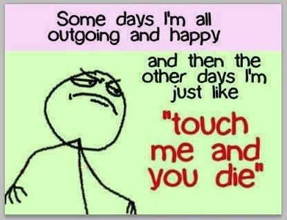 """Mondays and Thursdays are my definite """"touch me and you die"""" days... The others are a toss-up. :D: Quotes, Days, Truth, Touch Me, Funny Stuff, So True, Humor, Funnies, Things"""