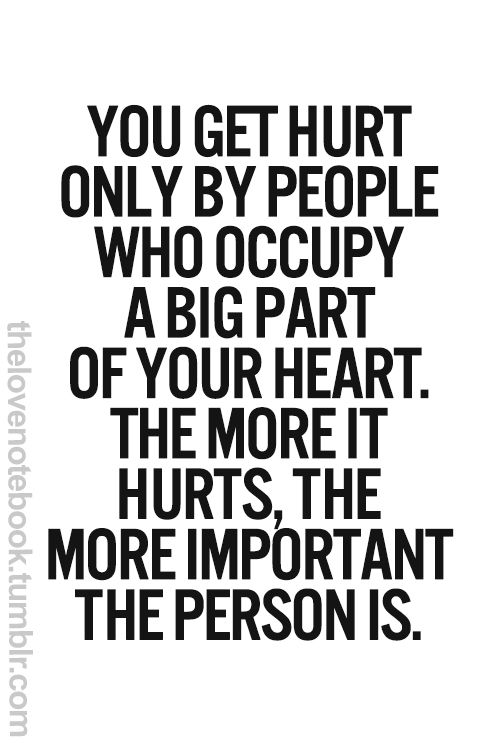 You get hurt only by people who occupy a big part of your heart. The more it hurts, the more important the person. Why it doesn't matter to those who hurt you I will never understand, especially when you know you occupied a big part of their heart too.