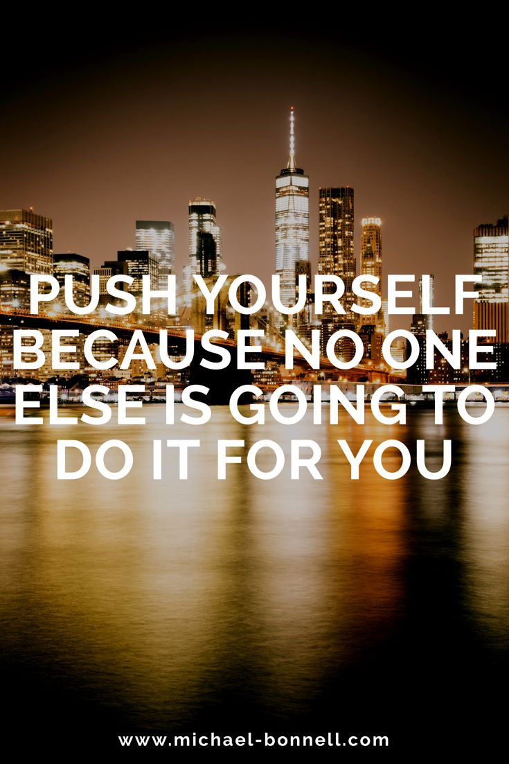 Push Yourself Because No One Else Is Going To Do It For You Believe