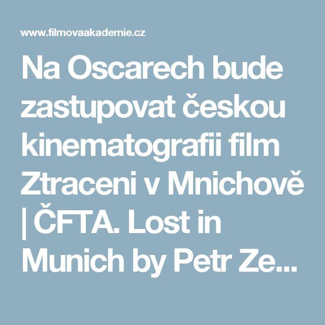 Na Oscarech bude zastupovat českou kinematografii film Ztraceni v Mnichově   ČFTA. Lost in Munich by Petr Zelenka is Czech Republic submission to Oscars