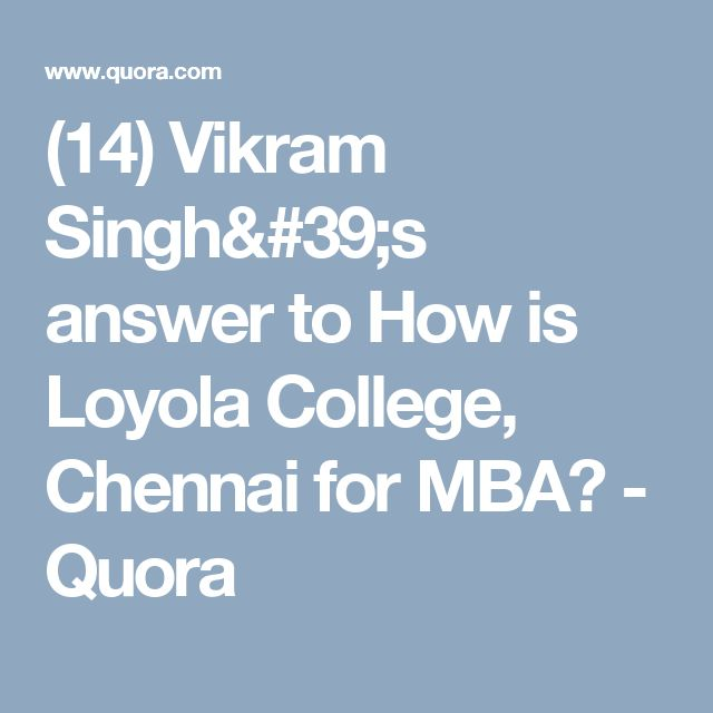 (14) Vikram Singh's answer to How is Loyola College, Chennai for MBA? - Quora