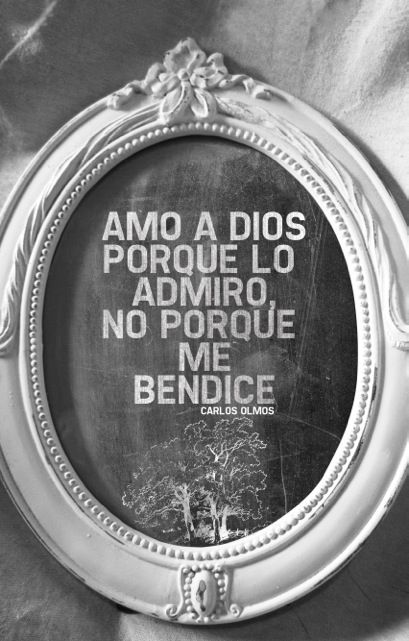 """""""Amo a Dios porque lo admiro, no porque me bendice."""" – Carlos Olmos  Para escuchar la predicación completa: http://snd.sc/127WrcZ  twitter.com/CarlosPelufo #SuPresenciaenInternet"""