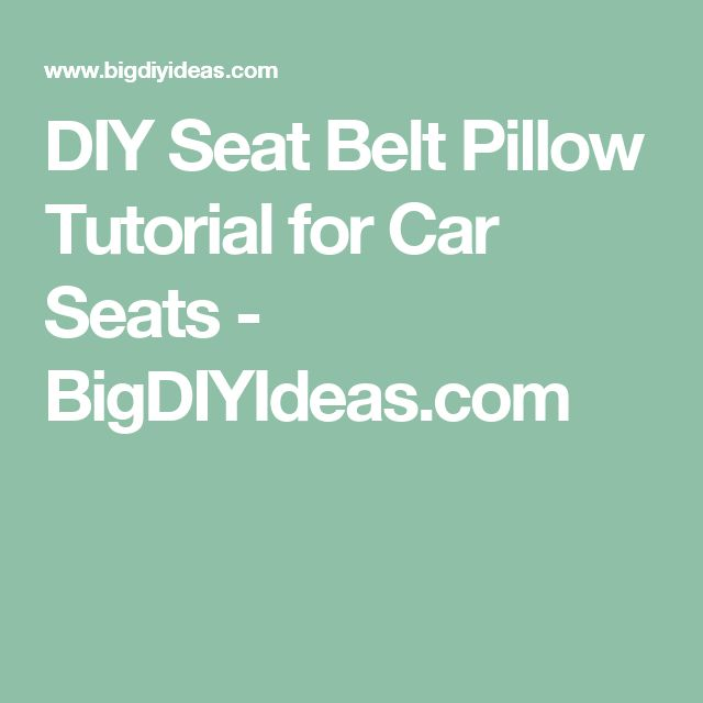 DIY Seat Belt Pillow Tutorial for Car Seats - BigDIYIdeas.com