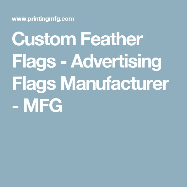 Custom Feather Flags - Advertising Flags Manufacturer - MFG
