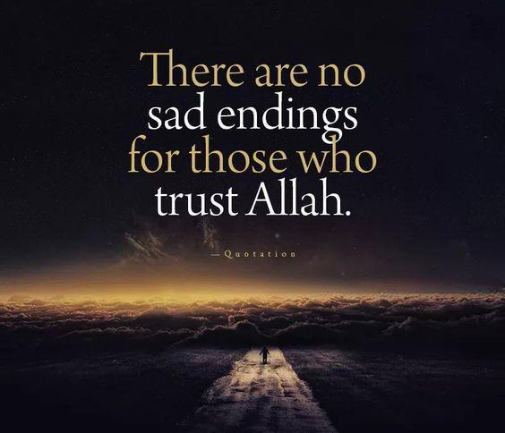 """There are no sad endings for those who trust Allah [Subhanahu wa Ta'ala]."""