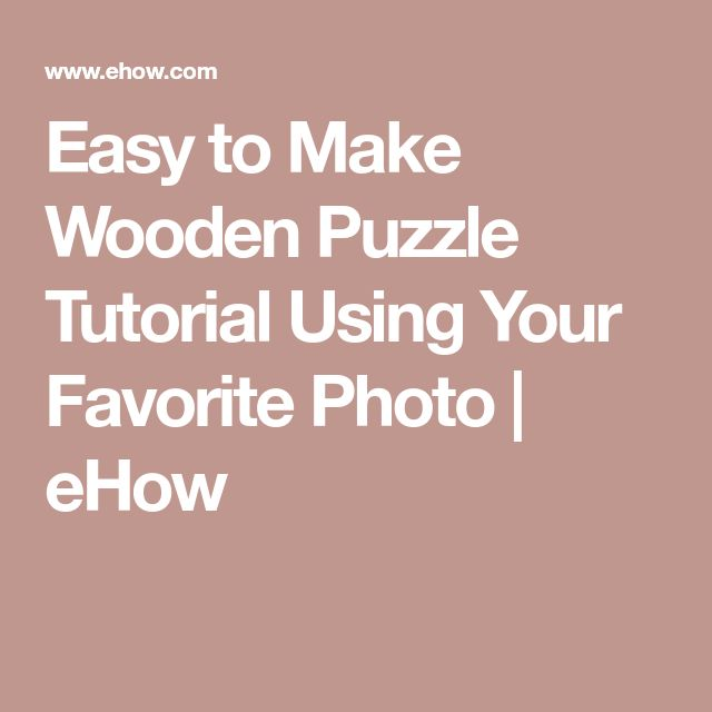Easy to Make Wooden Puzzle Tutorial Using Your Favorite Photo | eHow