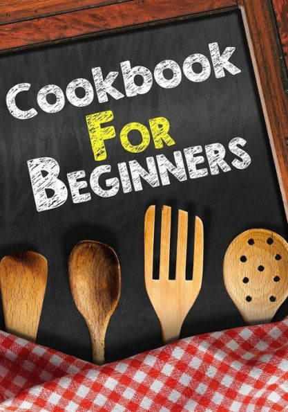 Cookbook For Beginners: Blank Recipe Cookbook, 7 x 10, 100 Blank Recipe Pages