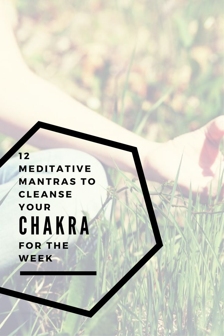 12 Meditative Mantras To Cleanse Your Chakras For The Week