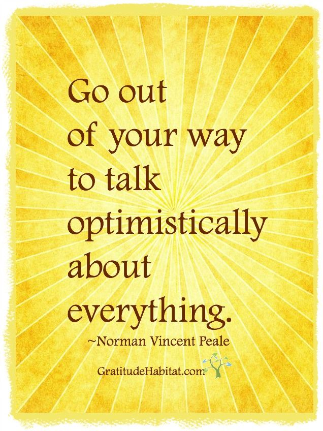 Go out of your way to talk optimistically about everything.  ~Norman Vincent Peale Visit us at: www.GratitudeHabitat.com #inspiration-quote #Norman-Vincent-Peale