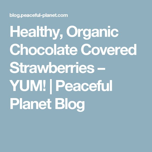 Healthy, Organic Chocolate Covered Strawberries – YUM! | Peaceful Planet Blog