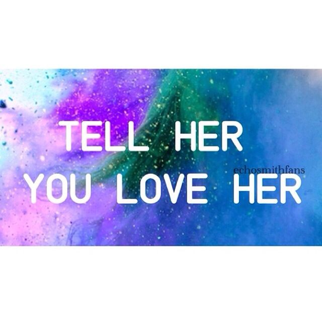 Tell Her U Love Her Quotes: Favorite Song Of Echosmith Rn Tell Her You Love Her Lyrics