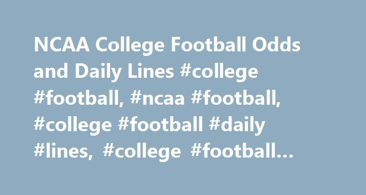 NCAA College Football Odds and Daily Lines #college #football, #ncaa #football, #college #football #daily #lines, #college #football #odds, #ncaa #odds http://north-dakota.remmont.com/ncaa-college-football-odds-and-daily-lines-college-football-ncaa-football-college-football-daily-lines-college-football-odds-ncaa-odds/  # NCAAF Daily Lines – Week 1 Glossary Point Spread: Also known as the line or spread, it is a number chosen by Las Vegas and overseas oddsmakers that will encourage an equal…