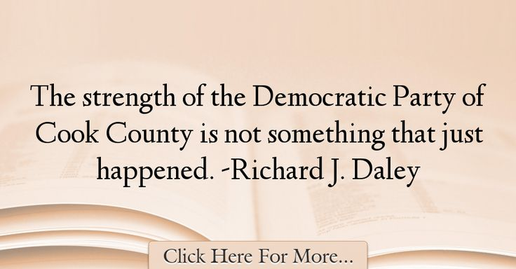 Richard J. Daley Quotes About Strength - 65008