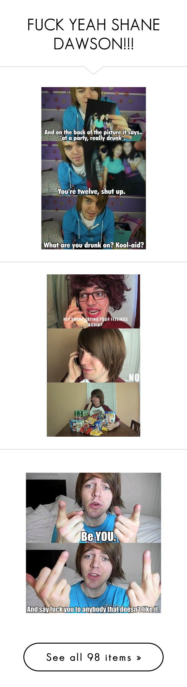 """""""FUCK YEAH SHANE DAWSON!!!"""" by desandnate ❤ liked on Polyvore featuring shane dawson, youtubers, funnies, funny stuff, quotes, phrase, saying, text, funny e pictures"""