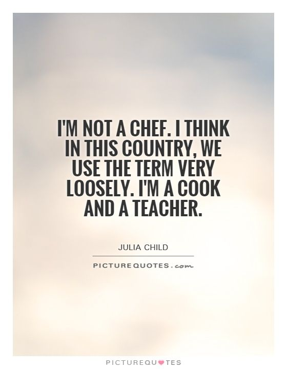 Chef Quotes Chef Sayings Chef Picture Quotes My