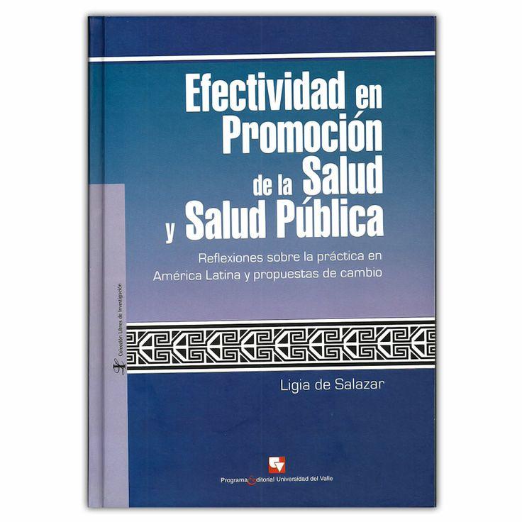 Efectividad en promoción de la salud y salud pública. Reflexiones sobre la práctica en América Latina y propuestas de cambio - Ligia de Salazar - Universidad del Valle http://www.librosyeditores.com/tiendalemoine/3570-efectividad-en-promocion-de-la-salud-y-salud-publica-reflexiones-sobre-la-practica-en-america-latina-y-propuestas-de-cambio-9789586707633.html Editores y distribuidores