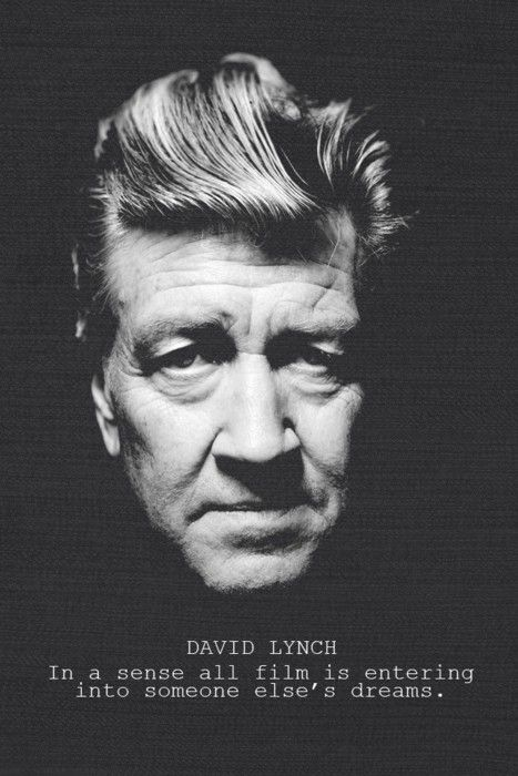In a sense all film is entering into someone else's dreams. - David Lynch