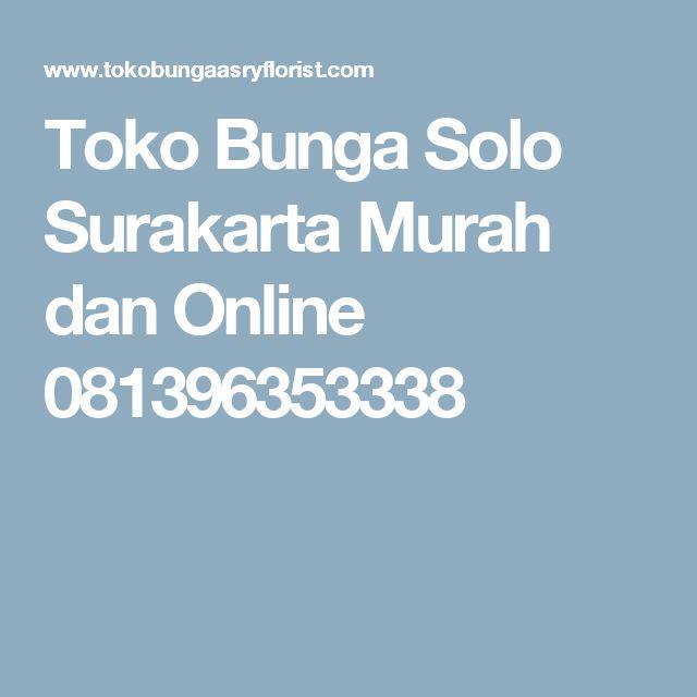 Toko Bunga Solo Surakarta Murah dan Online 081396353338