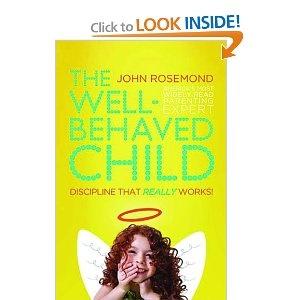 The Well-Behaved Child: Discipline That Really Works!: John Rosemond: 9780849947155: Amazon.com: Books