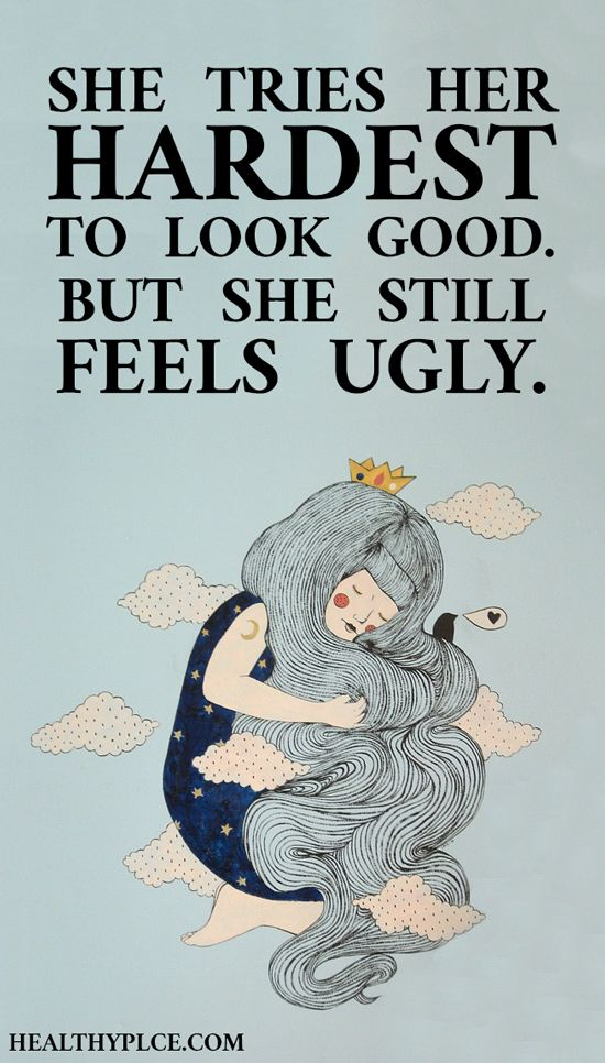 Quote on eating disorders: She tries her HARDEST  to look good. But she still feels ugly. www.HealthyPlace.com