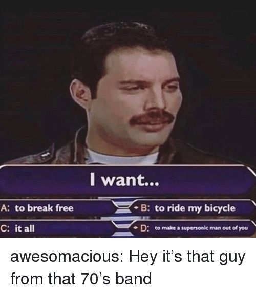 L Want a to Break Free B to Ride My Bicycle C It All -D to Make a Supersonic Man…