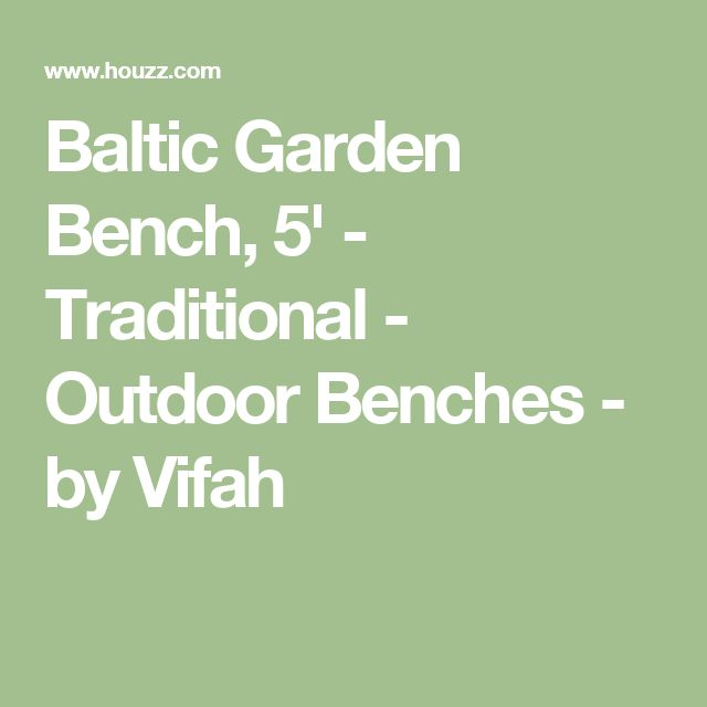 Baltic Garden Bench, 5' - Traditional - Outdoor Benches - by Vifah