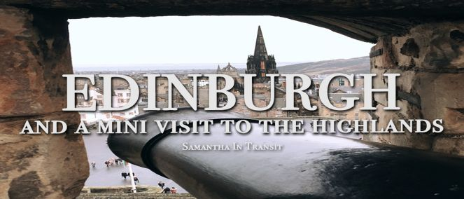 Edinburgh (and a Mini Visit to the Highlands)