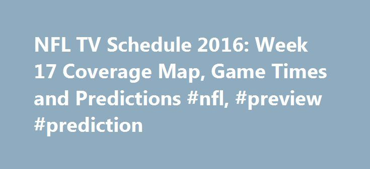 NFL TV Schedule 2016: Week 17 Coverage Map, Game Times and Predictions #nfl, #preview #prediction http://property.nef2.com/nfl-tv-schedule-2016-week-17-coverage-map-game-times-and-predictions-nfl-preview-prediction/  # NFL TV Schedule 2016: Week 17 Coverage Map, Game Times and Predictions Tony Avelar/Associated Press The Oakland Raiders have clinched their first playoff berth since 2002 and now set their sights on locking up a first-round bye with a matchup against a division rival, the…