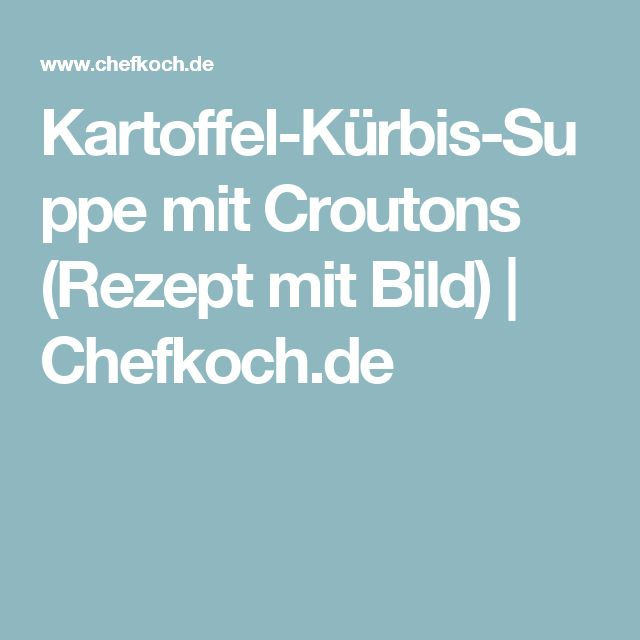 Kartoffel-Kürbis-Suppe mit Croutons (Rezept mit Bild) | Chefkoch.de