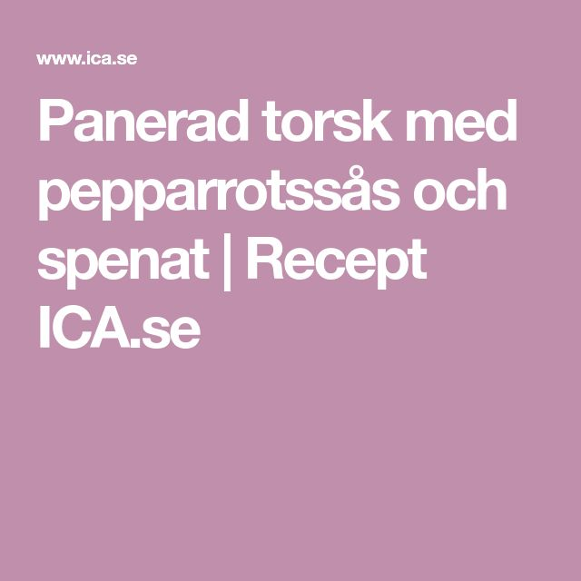 Panerad torsk med pepparrotssås och spenat | Recept ICA.se
