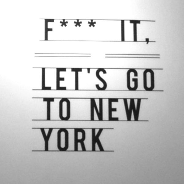 NY. f.ck it lets go to new york...quotes of inspiration vacation places to be the city never sleeps