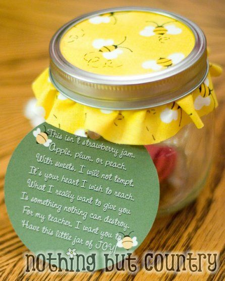 This isn't strawberry jam.  Apple, plum or peach,  With sweets, I will not tempt,  It's your heart I wish to reach.  What I really want to give you  Is something nothing can destroy,  For my teach, I want you to  Have this little jar of JOY!